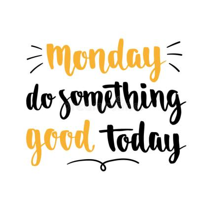 monday morning blues do sometthing good today