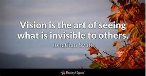 vision is the art of seeing what is invisible to others quote