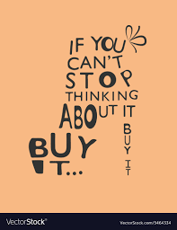 if you cant stop thinking about it buy it quote