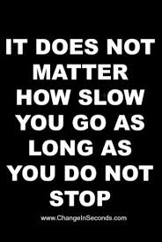 it does not matter how slow you go quote persistence