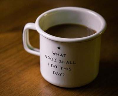 mug message what good shall I do this day