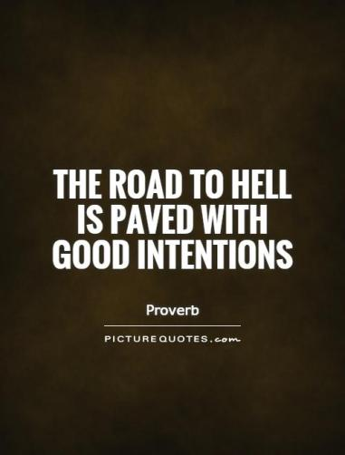 the-road-to-hell-is-paved-with-good-intentions-quote-1