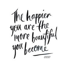 the hapier you are the more beautiful you become quote