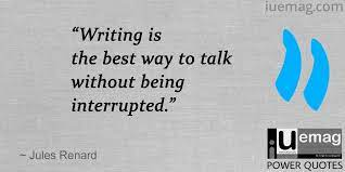 writing is the best way to talk without being interrupted